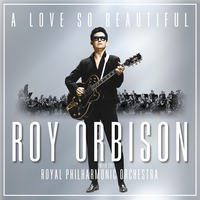 A Love So Beautiful: Roy Orbison and The Royal Philharmonic Orchestra