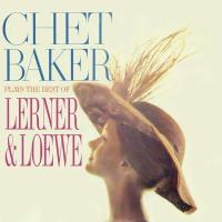 Chet Baker Plays The Best Of Lerner and Loewe (Remastered)
