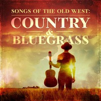 Songs Of The Old West: Country And Bluegrass