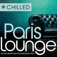 Chilled Paris Lounge - Laid Back Grooves From The Coolest Bars In Paris