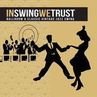 In Swing We Trust (Ballroom And Classic Vintage Jazz Swing)
