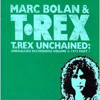 T. Rex Unchained: Unreleased Recordings Vol.3: 1973, Pt. 1