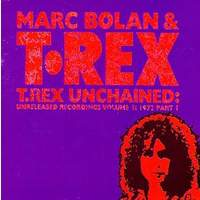 T. Rex Unchained: Unreleased Recordings Vol.1: 1972, Pt. 1